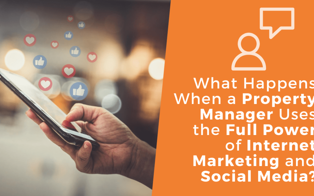 What Happens When a Property Manager Uses the Full Power of Internet Marketing and Social Media?