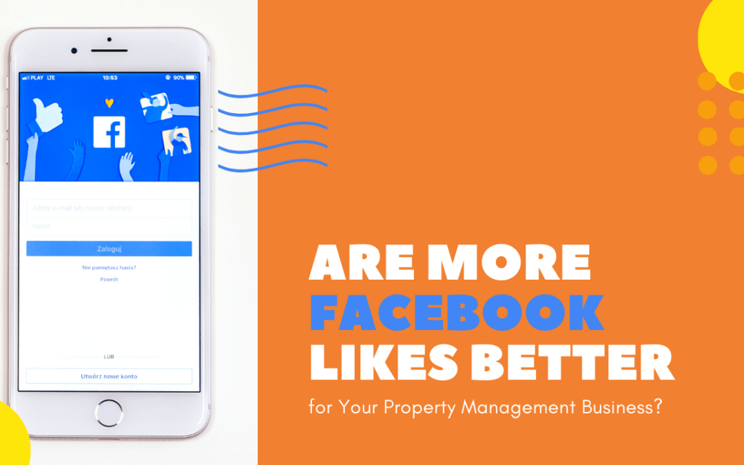 Are More Facebook Likes Better for Your Property Management Business?