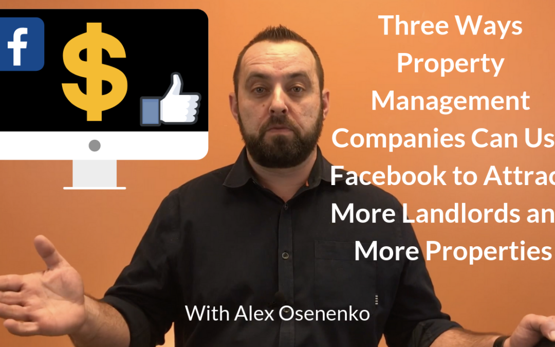 Three Ways Property Management Companies Can Attract More Landlords on Facebook and Gain More Properties