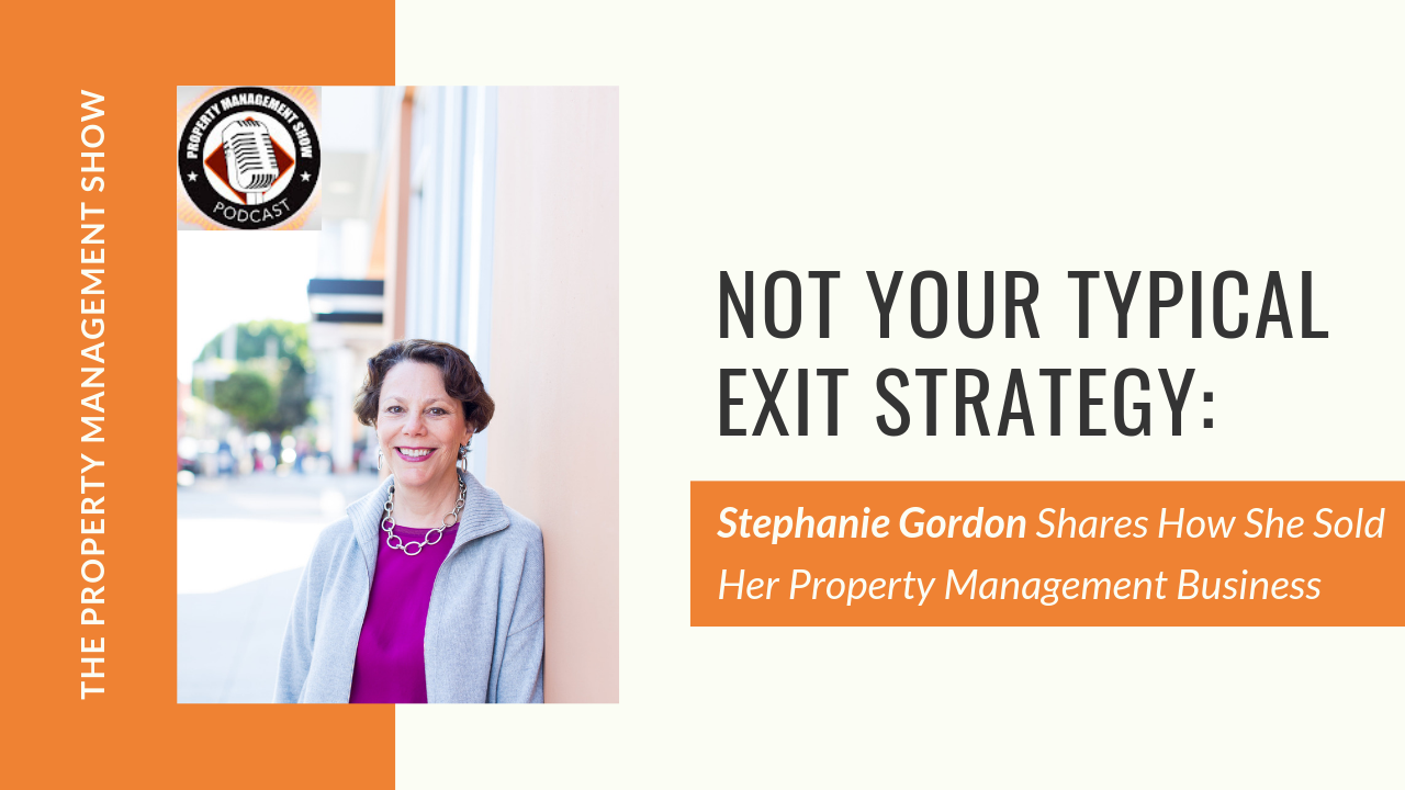 Not Your Typical Exit Strategy: Stephanie Gordon Shares How She Sold Her Property Management Business